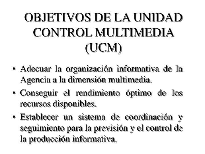 OBJETIVOS DE LA UNIDAD CONTROL MULTIMEDIA (UCM)