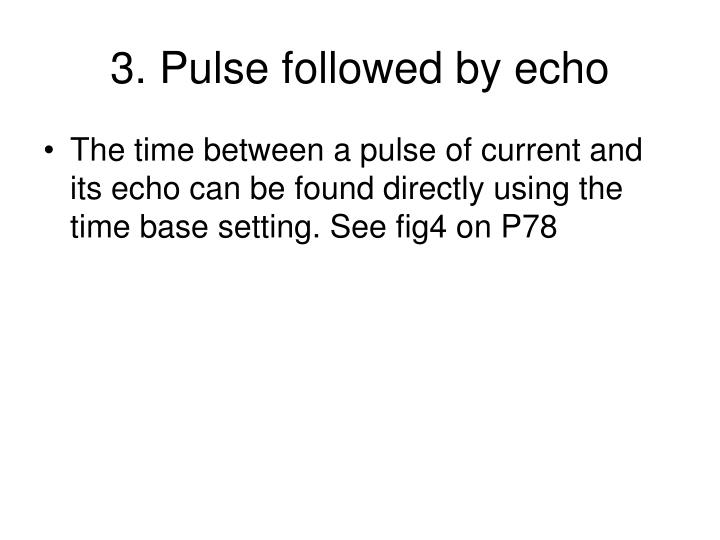 3. Pulse followed by echo