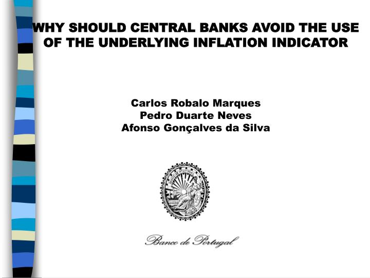 WHY SHOULD CENTRAL BANKS AVOID THE USE OF THE UNDERLYING INFLATION INDICATOR