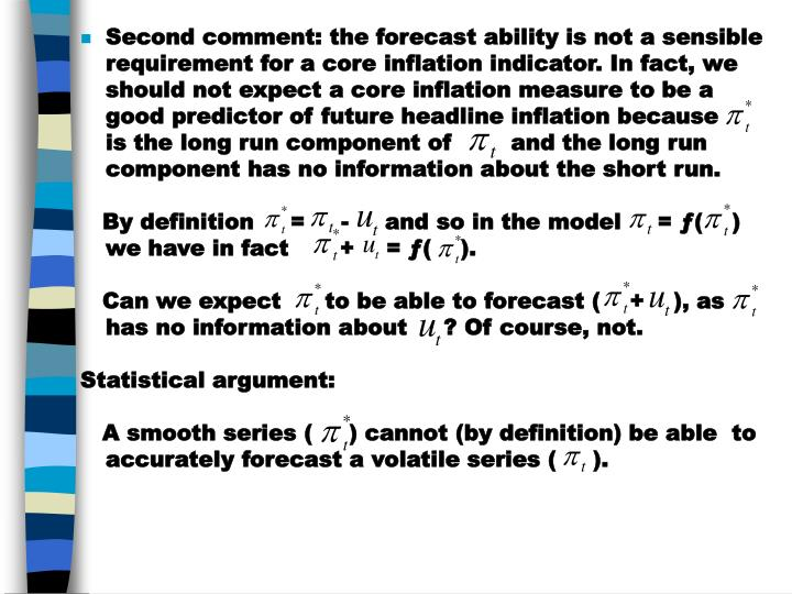 Second comment: the forecast ability is not a sensible requirement for a core inflation indicator. In fact, we should not expect a core inflation measure to be a good predictor of future headline inflation because