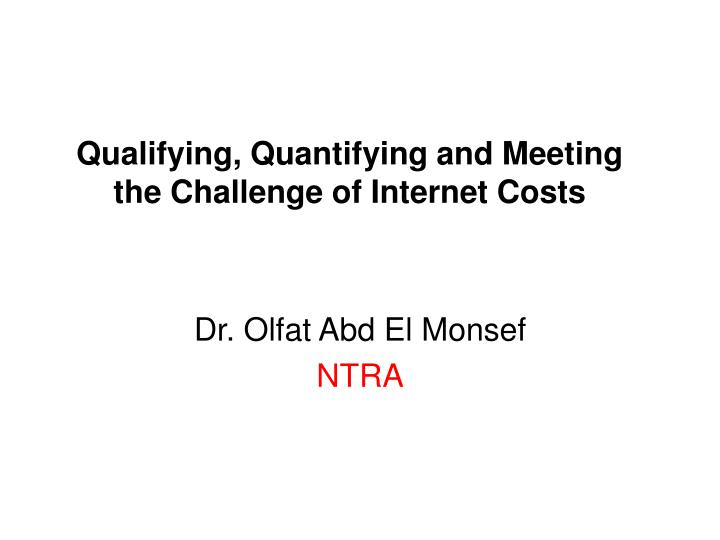 Qualifying quantifying and meeting the challenge of internet costs