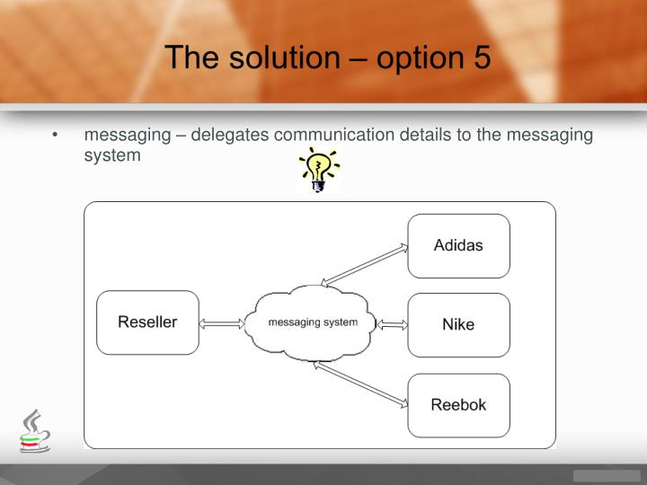 messaging – delegates communication details to the messaging system