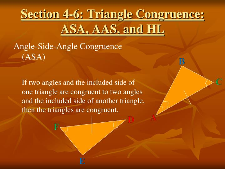 Section 4-6: Triangle Congruence: ASA, AAS, and HL