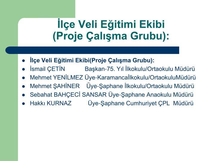 İlçe Veli Eğitimi Ekibi               (Proje Çalışma Grubu):