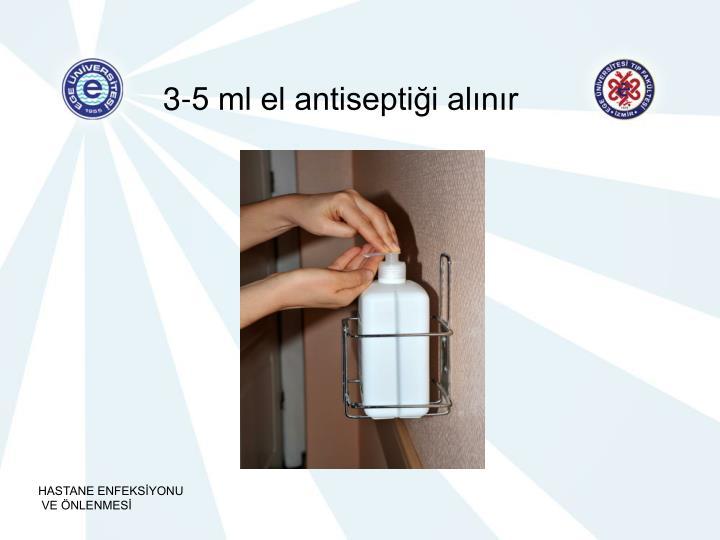 3-5 ml el antiseptiği alınır