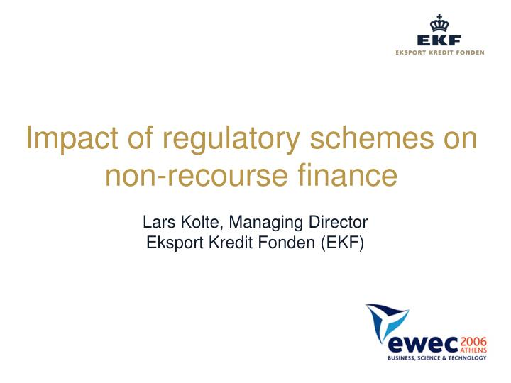 Impact of regulatory schemes on non recourse finance
