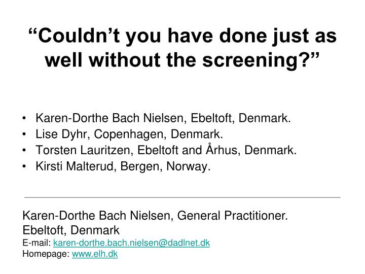 """Couldn't you have done just as well without the screening?"""