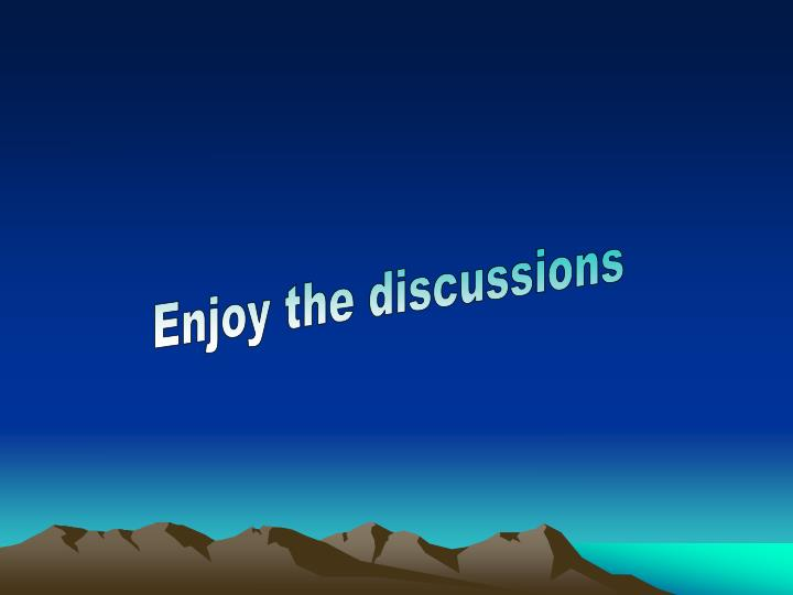 Enjoy the discussions