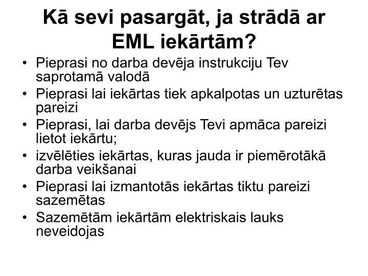 Kā sevi pasargāt, ja strādā ar EML iekārtām?