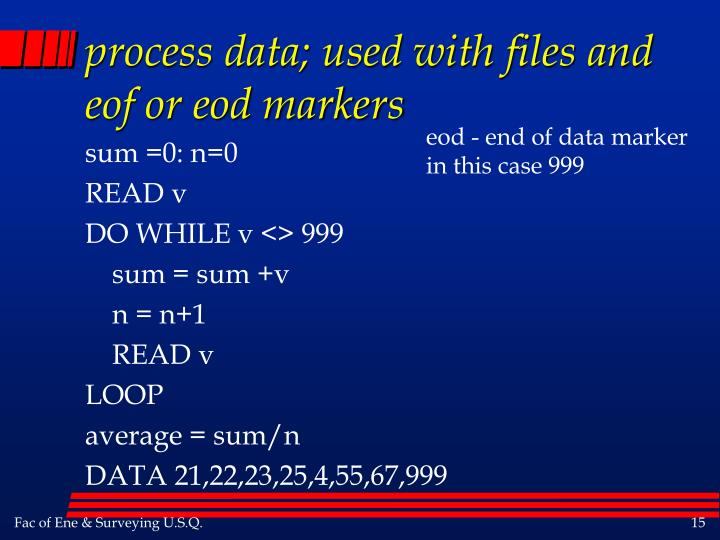 process data; used with files and eof or eod markers