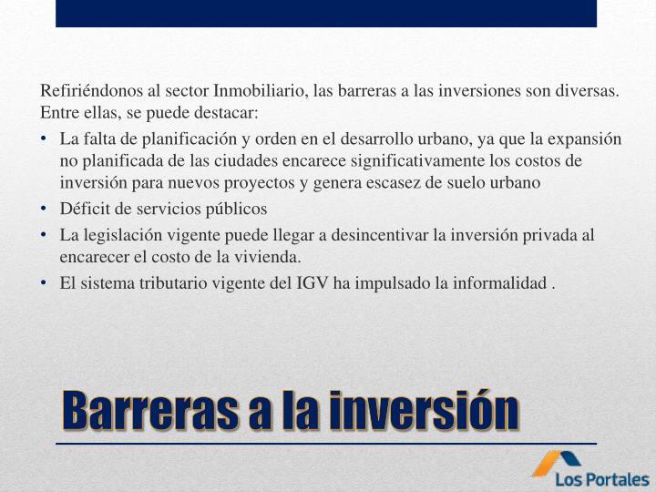 Refiriéndonos al sector Inmobiliario, las barreras a las inversiones son diversas. Entre ellas, se puede destacar: