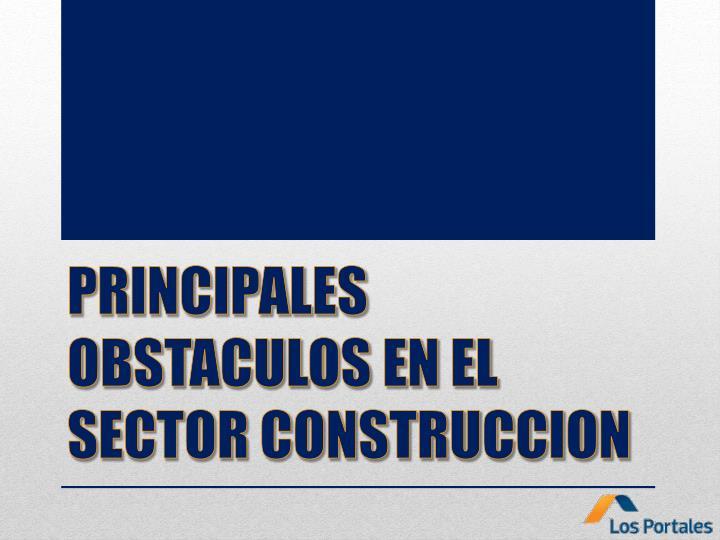 PRINCIPALES OBSTACULOS EN EL SECTOR CONSTRUCCION