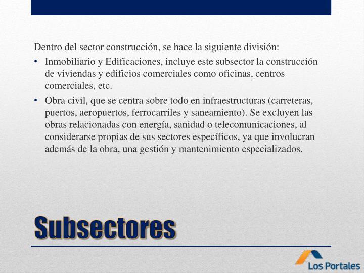 Dentro del sector construcción, se hace la siguiente división: