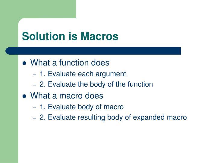 Solution is Macros