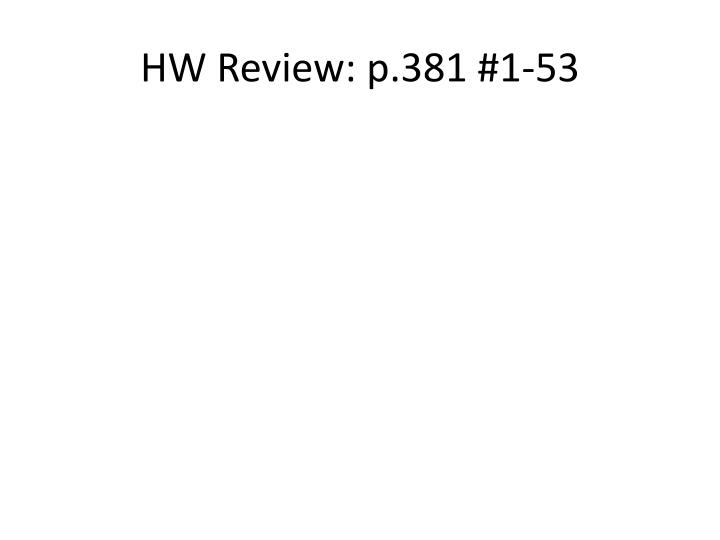 HW Review: p.381 #1-53
