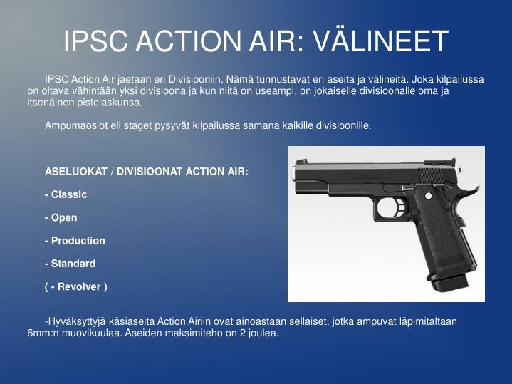 IPSC Action Air jaetaan eri Divisiooniin. Nämä tunnustavat eri aseita ja välineitä. Joka kilpailussa on oltava vähintään yksi divisioona ja kun niitä on useampi, on jokaiselle divisioonalle oma ja itsenäinen pistelaskunsa.