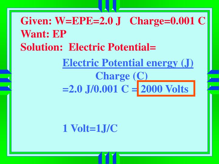 Given: W=EPE=2.0 J   Charge=0.001 C