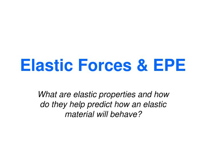 Elastic Forces & EPE