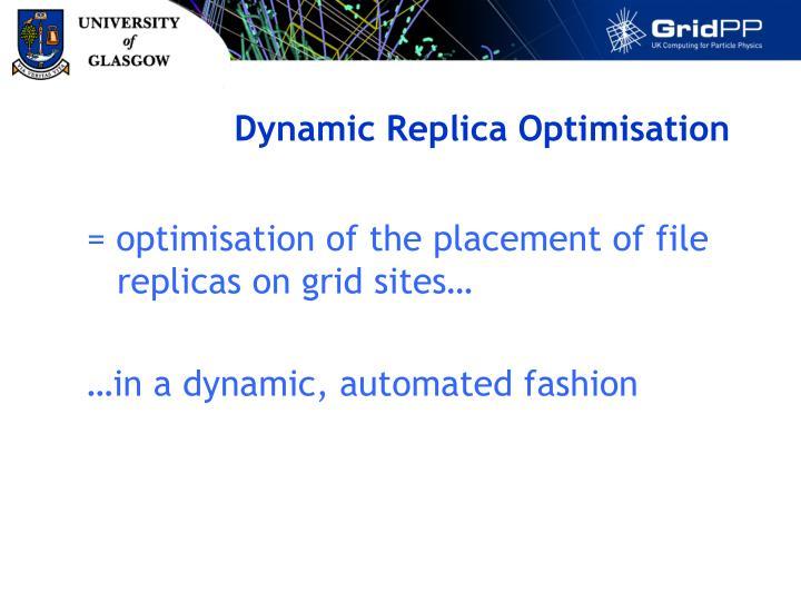 Dynamic Replica Optimisation
