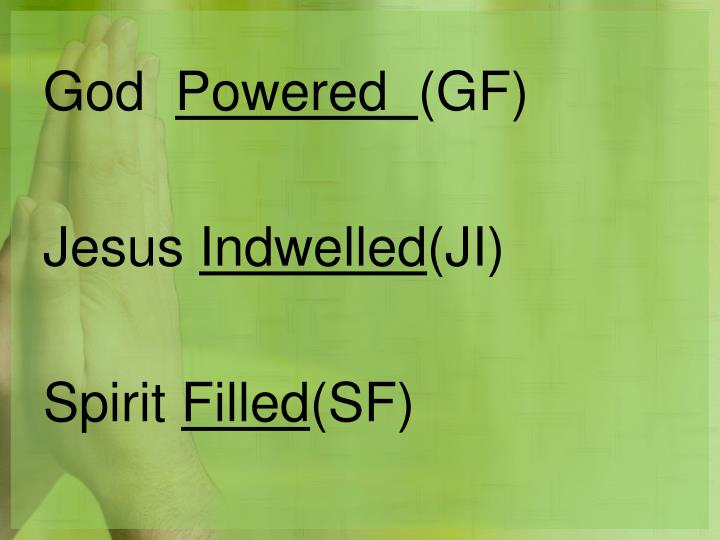 God powered gf jesus indwelled ji spirit filled sf