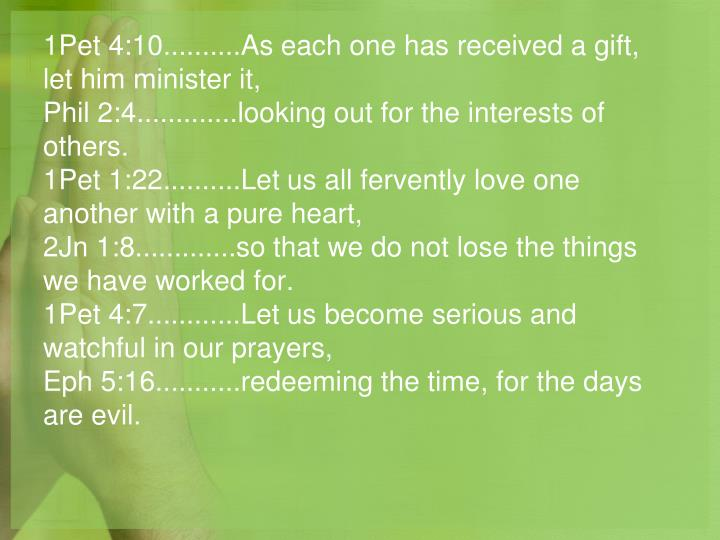 1Pet 4:10..........As each one has received a gift, let him minister it,