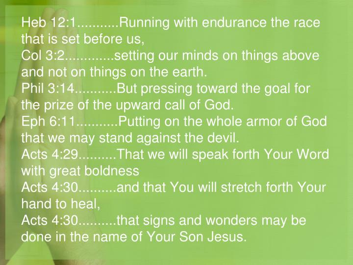 Heb 12:1...........Running with endurance the race that is set before us,