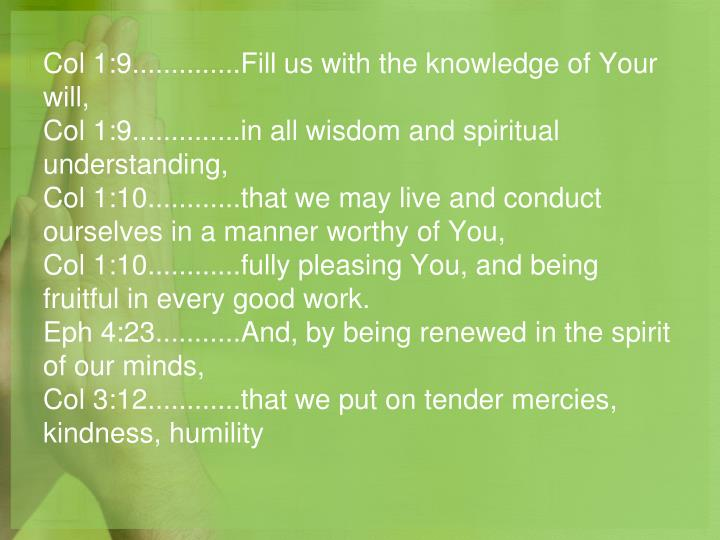 Col 1:9..............Fill us with the knowledge of Your will,