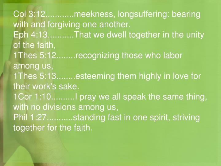 Col 3:12............meekness, longsuffering: bearing with and forgiving one another.