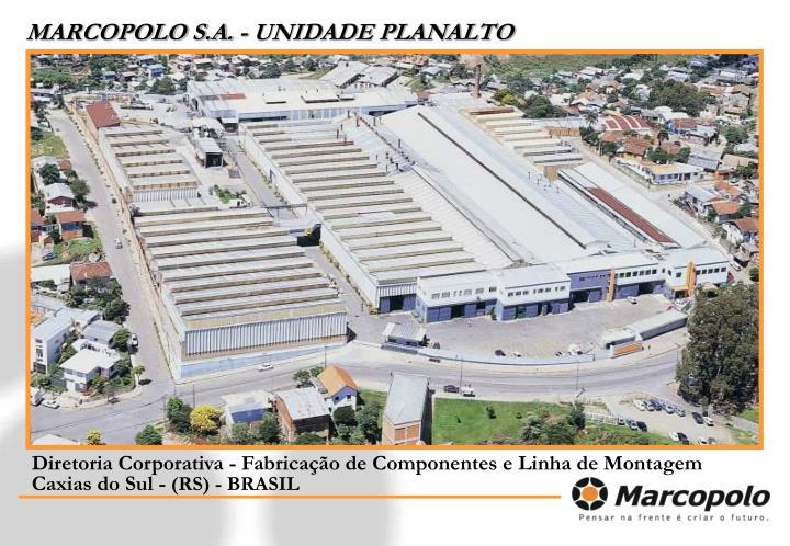 MARCOPOLO S.A. - UNIDADE PLANALTO
