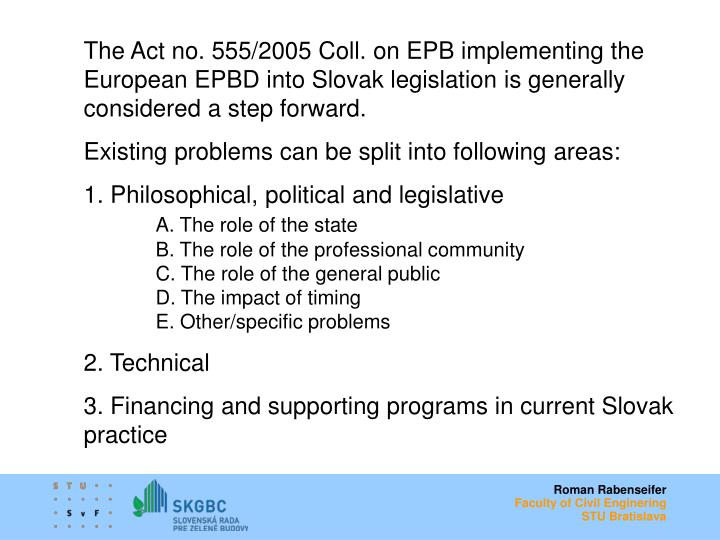 The Act no. 555/2005 Coll. on EPB implementing the European EPBD into Slovak legislation is generally considered a step forward.