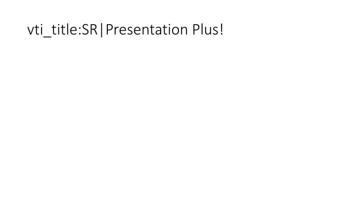vti_title:SR|Presentation Plus!