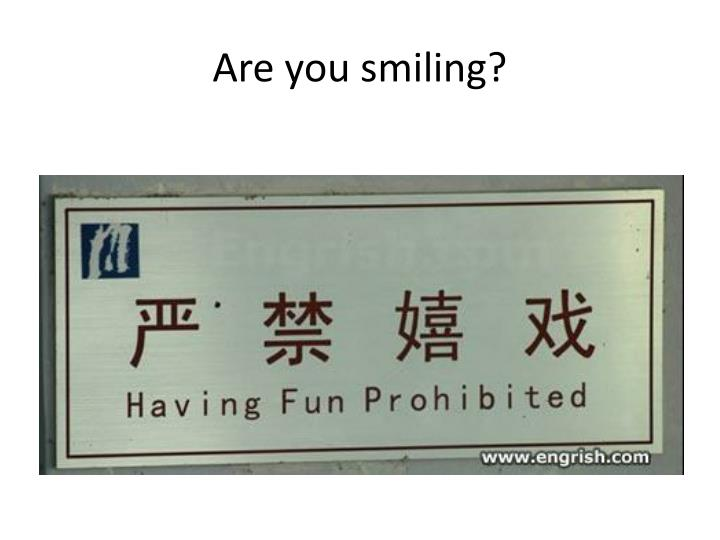 Are you smiling?