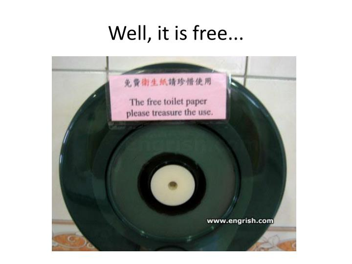 Well, it is free...
