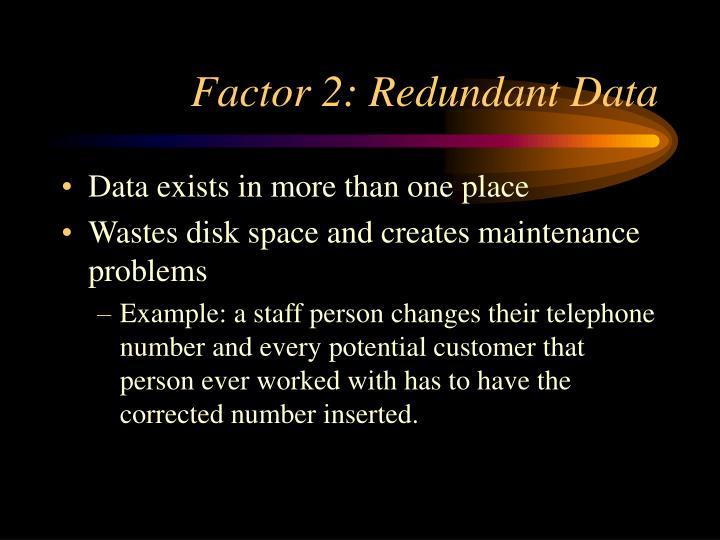 Factor 2: Redundant Data
