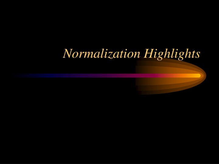 Normalization Highlights