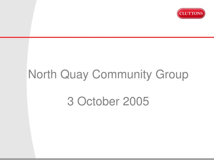 North quay community group 3 october 2005