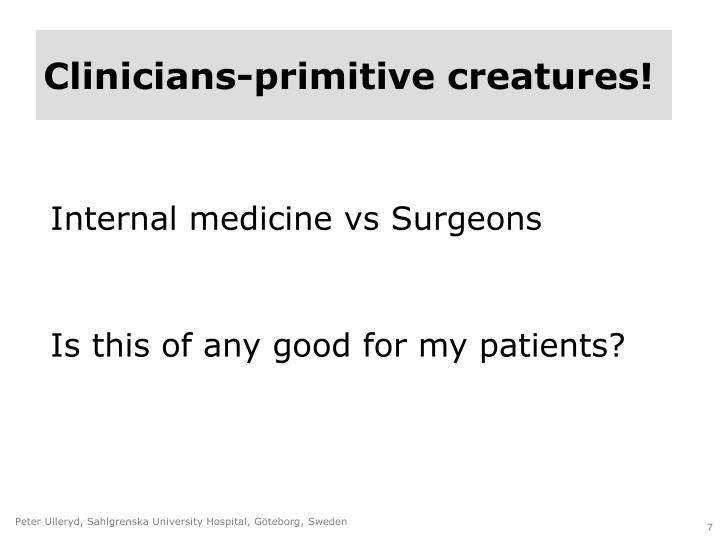 Clinicians-primitive creatures!