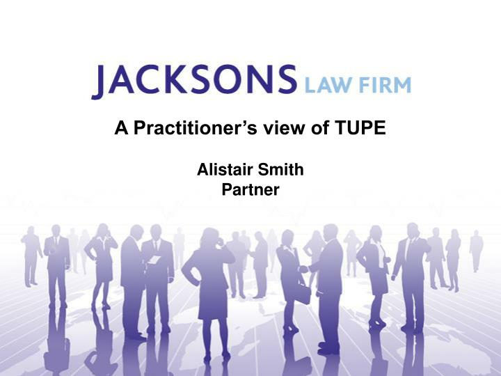 A Practitioner's view of TUPE