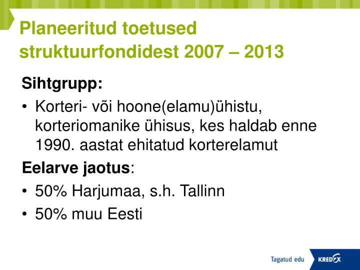 Planeeritud toetused struktuurfondidest 2007 – 2013