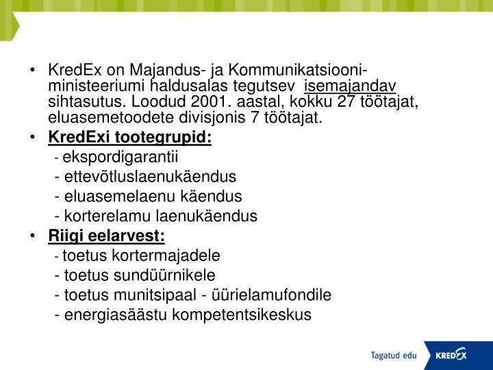 KredEx on Majandus- ja Kommunikatsiooni-ministeeriumi haldusalas tegutsev