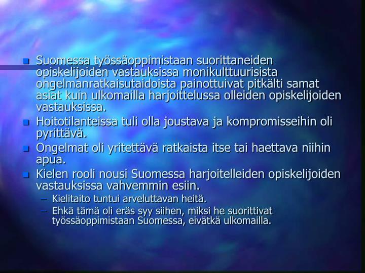 Suomessa tyssoppimistaan suorittaneiden opiskelijoiden vastauksissa monikulttuurisista ongelmanratkaisutaidoista painottuivat pitklti samat asiat kuin ulkomailla harjoittelussa olleiden opiskelijoiden vastauksissa.