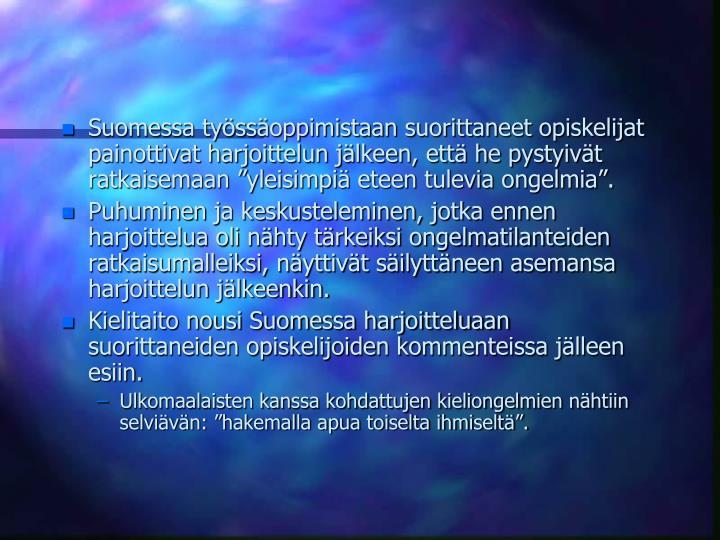 Suomessa tyssoppimistaan suorittaneet opiskelijat painottivat harjoittelun jlkeen, ett he pystyivt ratkaisemaan yleisimpi eteen tulevia ongelmia.