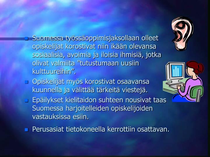 Suomessa tyssoppimisjaksollaan olleet opiskelijat korostivat niin ikn olevansa sosiaalisia, avoimia ja iloisia ihmisi, jotka olivat valmiita tutustumaan uusiin kulttuureihin.