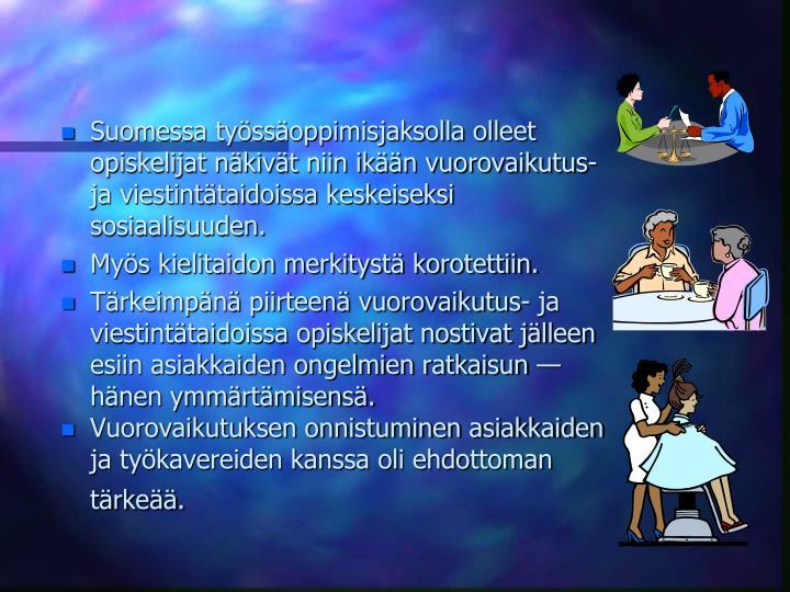Suomessa tyssoppimisjaksolla olleet opiskelijat nkivt niin ikn vuorovaikutus- ja viestinttaidoissa keskeiseksi sosiaalisuuden.