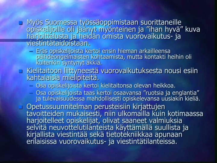 Mys Suomessa tyssoppimistaan suorittaneille opiskelijoille oli jnyt mynteinen ja ihan hyv kuva harjoittelusta ja heidn omista vuorovaikutus- ja viestinttaidoistaan.
