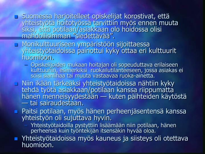 Suomessa harjoitelleet opiskelijat korostivat, ett yhteistyt hoitotyss tarvittiin mys ennen muuta siksi, ett potilaan/asiakkaan olo hoidossa olisi mahdollisimman siedettv.