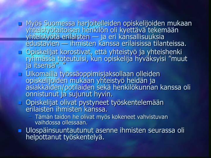 Mys Suomessa harjoitelleiden opiskelijoiden mukaan yhteistytaitoisen henkiln oli kyettv tekemn yhteistyt erilaisten  ja eri kansallisuuksia edustavien  ihmisten kanssa erilaisissa tilanteissa.