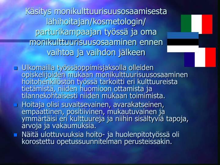 Ksitys monikulttuurisuusosaamisesta lhihoitajan/kosmetologin/