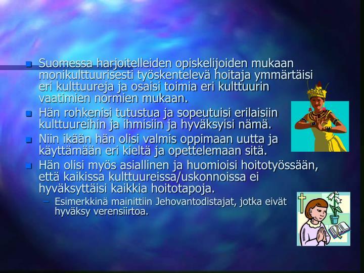 Suomessa harjoitelleiden opiskelijoiden mukaan monikulttuurisesti tyskentelev hoitaja ymmrtisi eri kulttuureja ja osaisi toimia eri kulttuurin vaatimien normien mukaan.