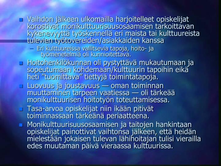 Vaihdon jlkeen ulkomailla harjoitelleet opiskelijat korostivat monikulttuurisuusosaamisen tarkoittavan kykenevyytt tyskennell eri maista tai kulttuureista tulevien tytovereiden/asiakkaiden kanssa